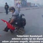 Düşünme engelli değil, yürüme engelli…
