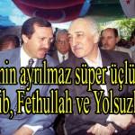Rejimin ayrılmaz süper üçlüsü: Tayyib, Fethullah ve yolsuzluk – Gazi DİRENEN