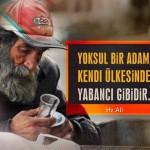 Yoksul bir adam kendi ülkesinde yabancı gibidir – Hz.Ali