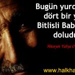 Bugün yurdumun dört bir yanı Bitlisli Babalarla doludur – Hüseyin Yahya CEVHER