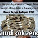 Eğer bir gün duyarsanız ki Tayyip Erdoğan çok zengin olmuş, bilin ki haram yemiştir