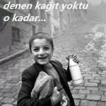 Yoksul falan değildik; sadece bizde para denen kağıt yoktu o kadar…