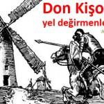 Don Kişot yel değirmenlerine karşı… – Hüseyin Yahya CEVHER