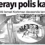 Polis, Ali İsmail KORKMAZ'ı katlederken, delilleri ortadan kaldırmak istedi