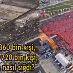 Metrekareye 4 adam sığsa 360 bin kişi, birer de kucaklarına alsalar 720 bin kişi, Peki 2 milyon kişi bu alana nasıl sığdı?