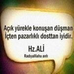 Hz.Ali(ra):Açık yürekle konuşan düşman, içten pazarlıklı dosttan iyidir