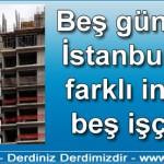 Beş gün içinde İstanbul'da üç farklı inşaatta beş işçi öldü