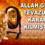 ALLAH GÜCÜ TEVAZUDA KARAR KILMIŞTIR – Ahmet Yasin YİĞİTOĞLU