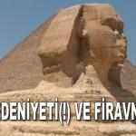 MISIR MEDENİYETİ(!) VE FİRAVNİ SİSTEM – AHMET YASİN YİĞİTOĞLU
