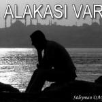 NE ALAKASI VAR (!) – Süleyman DAĞISTANLI