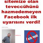 Halkımızın sitemize olan teveccühünü hazmedemeyen Facebook ilk uyarısını verdi!