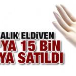 1.5 liralık eldiven SGK'ya 15 bin liraya satıldı!