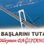 KÖPRÜ BAŞLARINI TUTANLAR… – Süleyman DAĞISTANLI