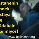 Video – Hastanenin içindeki hastaya bile müdahale yapılmıyor!