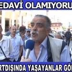 Video – Vatandaştan tepki: Tedavi olamıyorum, hükümetten şikayetçiyim!