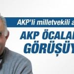 AKP milletvekili: Öcalan ile görüşüyoruz