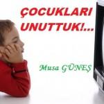 ÇOCUKLARI UNUTTUK!… – Musa GÜNEŞ