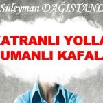 KATRANLI YOLLAR DUMANLI KAFALAR – Süleyman DAĞISTANLI