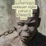 Voltaire: Kendisini başkalarının kurtarmasını bekleyen kişiler yalnızca kölelerdir