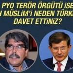 PYD terör örgütü ise Salih Müslim'i neden Türkiye'ye davet ettiniz?