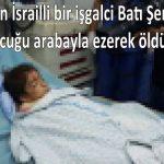 Korsan İsrailli bir işgalci Batı Şeria'da bir çocuğu arabayla ezerek öldürdü