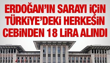 erdoganin-sarayi-icin-turkiyedeki-herkesin-cebinden-18-lira-alindi