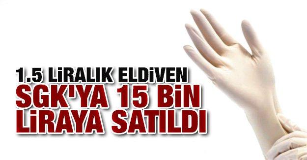 15_liralik_eldiven_sgkya_15_bin_liraya_satildi